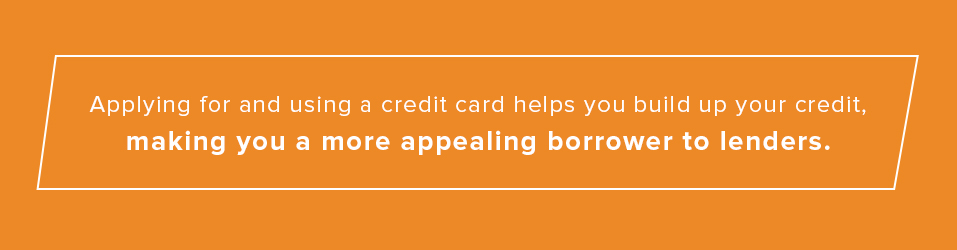 build up your credit to make you a more appealing borrower to lenders